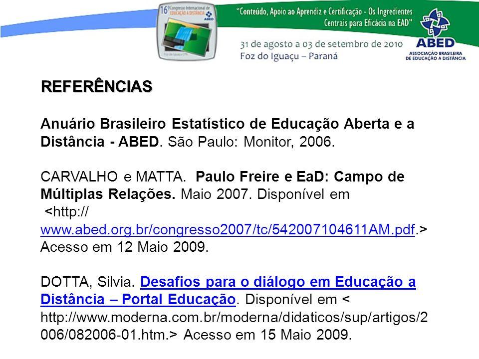 REFERÊNCIAS Anuário Brasileiro Estatístico de Educação Aberta e a Distância - ABED. São Paulo: Monitor, 2006. CARVALHO e MATTA. Paulo Freire e EaD: Ca