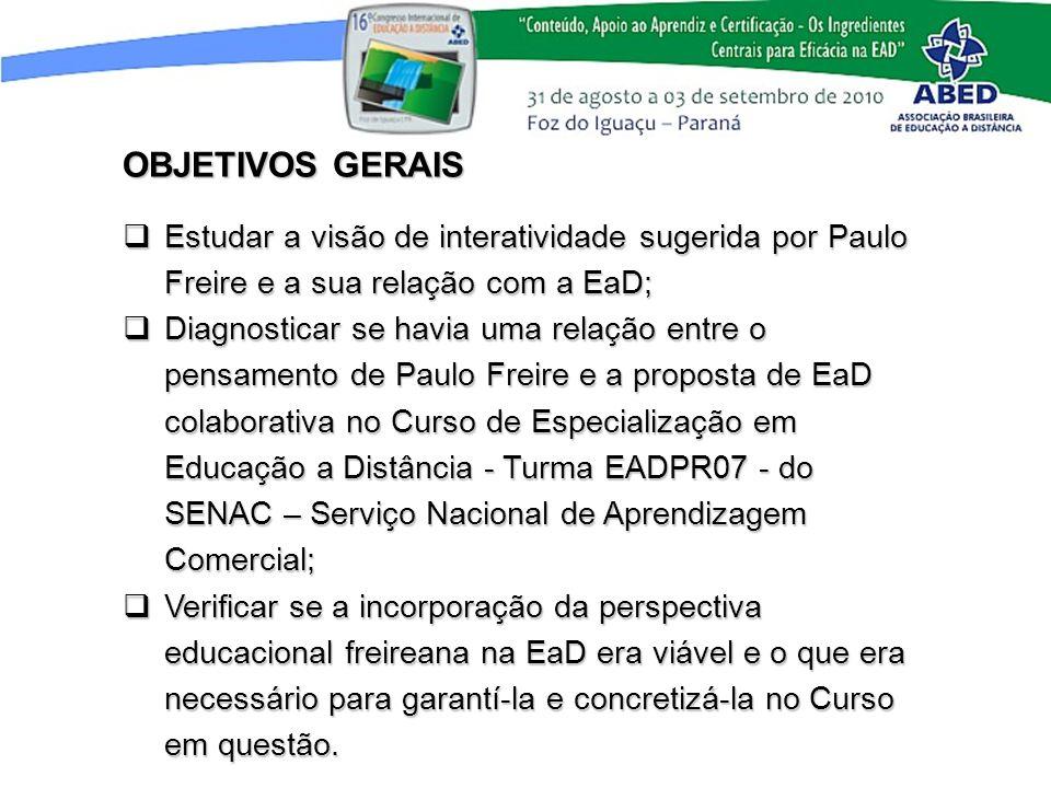 OBJETIVOS GERAIS Estudar a visão de interatividade sugerida por Paulo Freire e a sua relação com a EaD; Estudar a visão de interatividade sugerida por