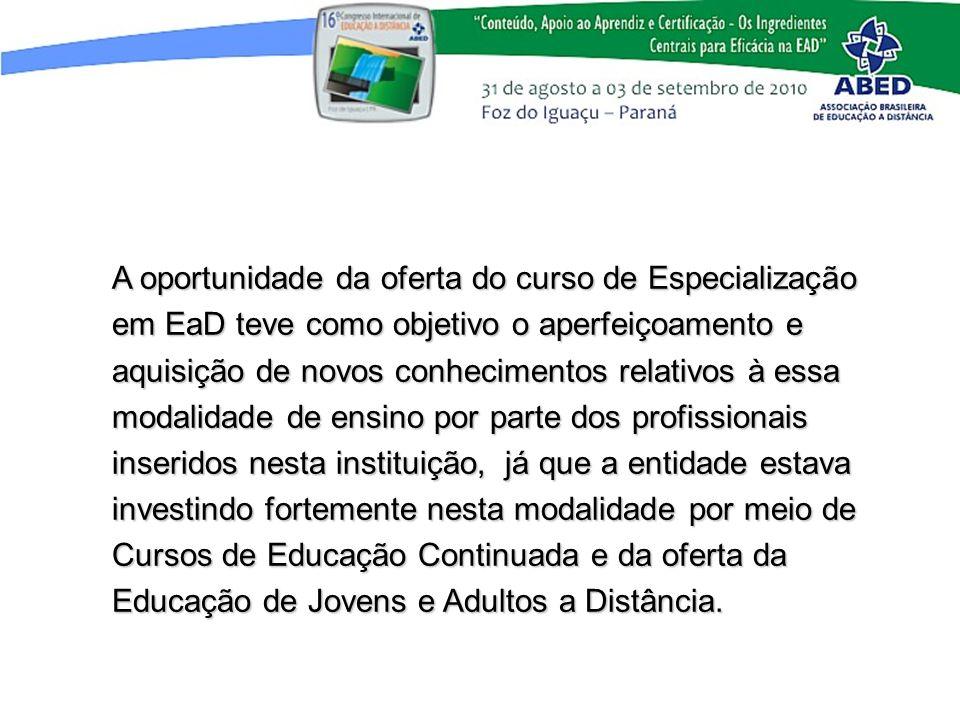 A oportunidade da oferta do curso de Especialização em EaD teve como objetivo o aperfeiçoamento e aquisição de novos conhecimentos relativos à essa mo