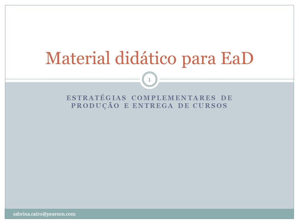 ESTRATÉGIAS COMPLEMENTARES DE PRODUÇÃO E ENTREGA DE CURSOS Material didático para EaD 1 sabrina.cairo@pearson.com