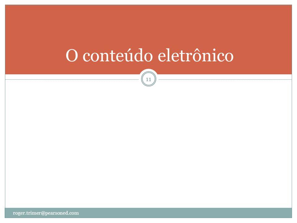 O conteúdo eletrônico roger.trimer@pearsoned.com 11