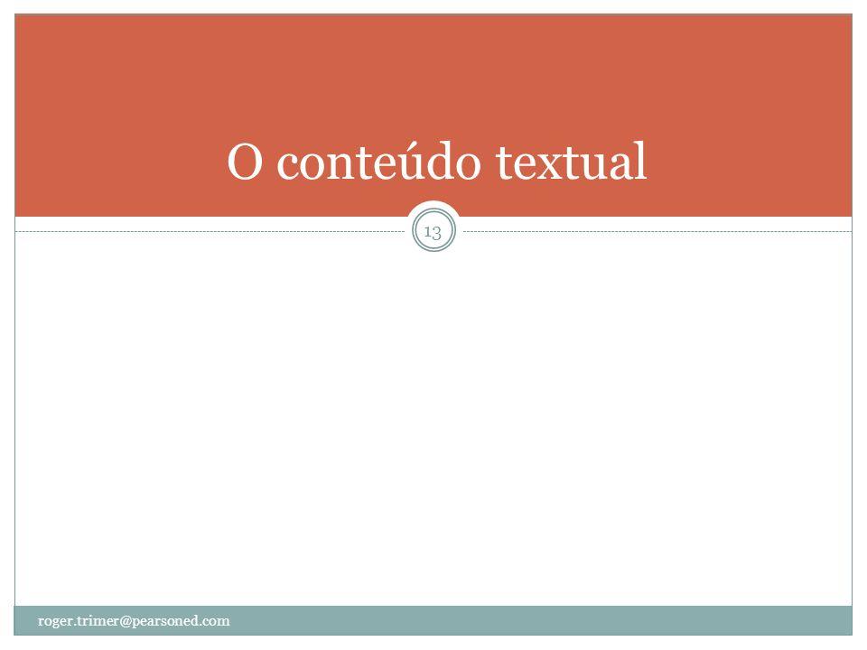 O conteúdo textual roger.trimer@pearsoned.com 13
