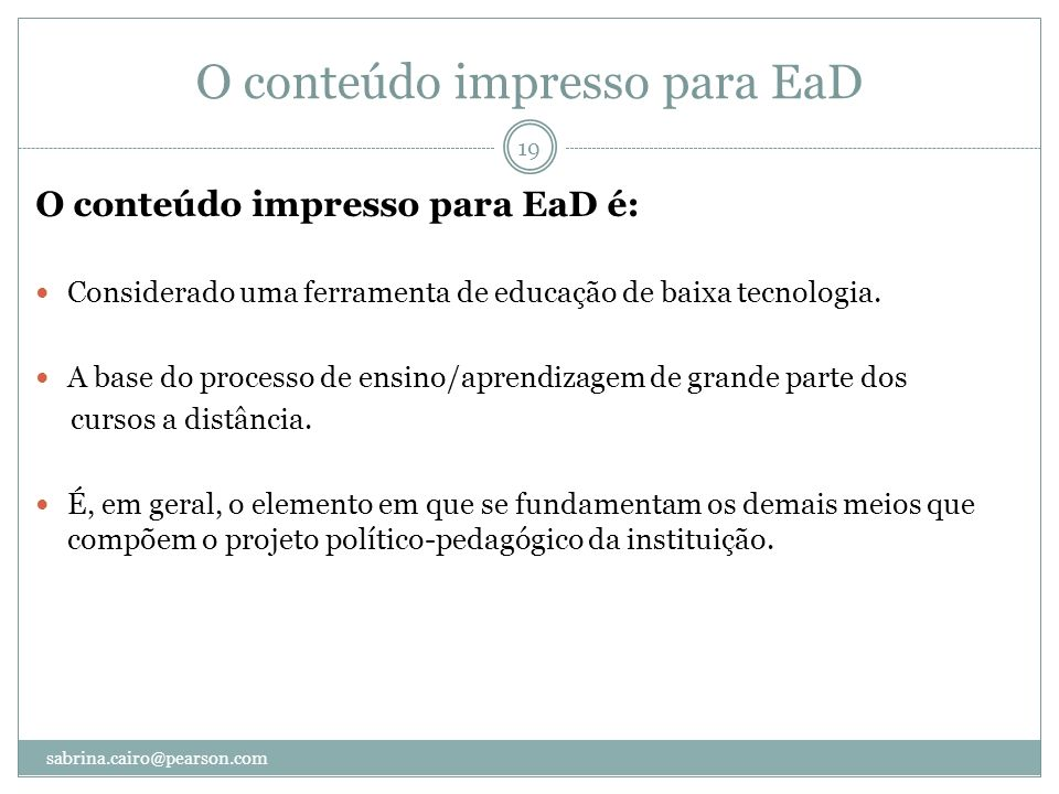 O conteúdo impresso para EaD O conteúdo impresso para EaD é: Considerado uma ferramenta de educação de baixa tecnologia. A base do processo de ensino/