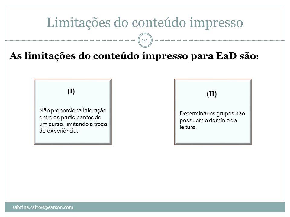 Limitações do conteúdo impresso As limitações do conteúdo impresso para EaD são : Fonte: Gropai-USP, 2008. 21 sabrina.cairo@pearson.com Não proporcion