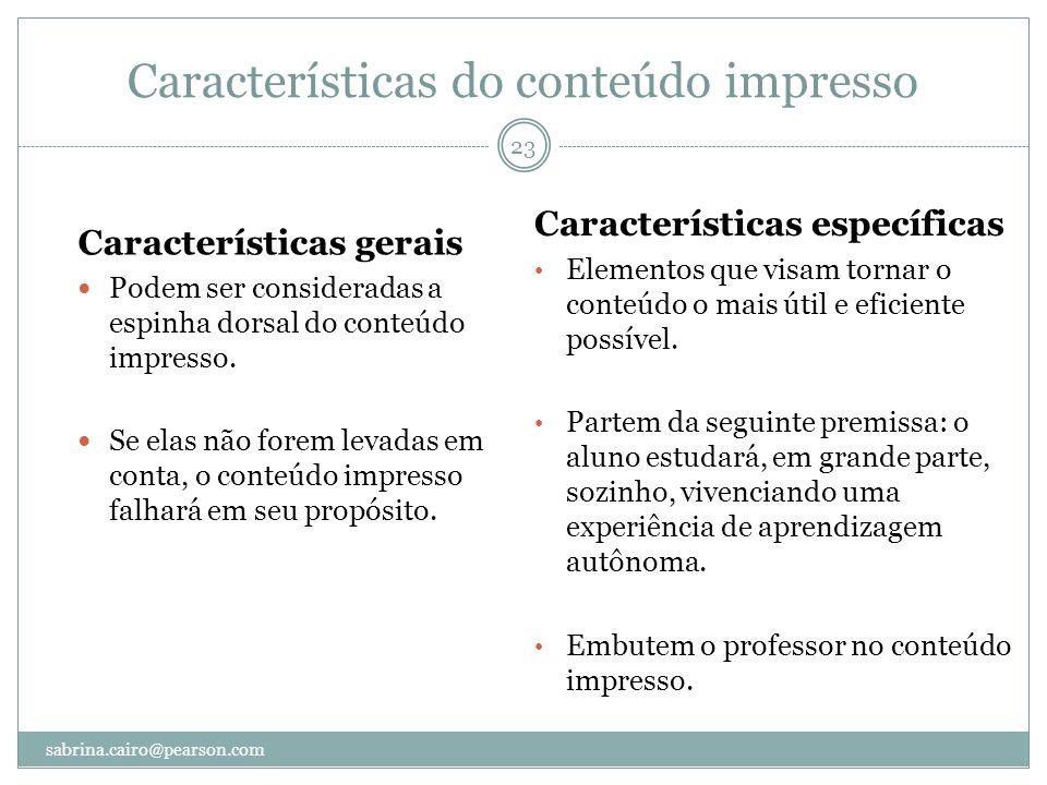 Características do conteúdo impresso Características gerais Podem ser consideradas a espinha dorsal do conteúdo impresso. Se elas não forem levadas em
