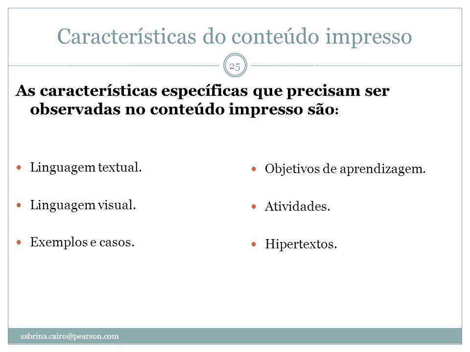 Características do conteúdo impresso As características específicas que precisam ser observadas no conteúdo impresso são : Linguagem textual. Linguage