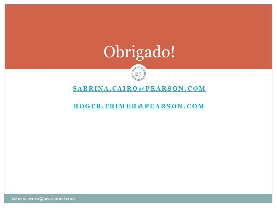 Obrigado! 27 sabrina.cairo@pearsoned.com SABRINA.CAIRO@PEARSON.COM ROGER.TRIMER@PEARSON.COM