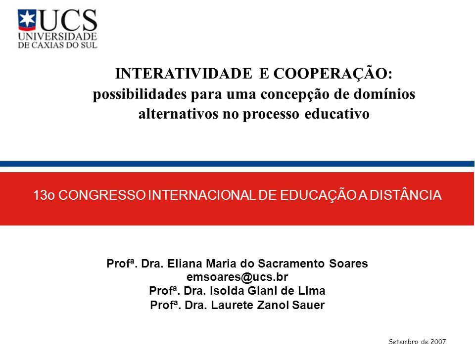 INTERATIVIDADE E COOPERAÇÃO: possibilidades para uma concepção de domínios alternativos no processo educativo 13o CONGRESSO INTERNACIONAL DE EDUCAÇÃO A DISTÂNCIA Setembro de 2007 Profª.