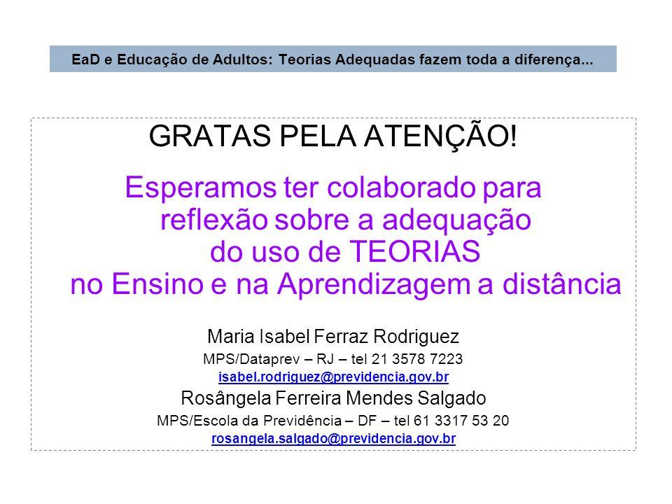 GRATAS PELA ATENÇÃO! Esperamos ter colaborado para reflexão sobre a adequação do uso de TEORIAS no Ensino e na Aprendizagem a distância Maria Isabel F