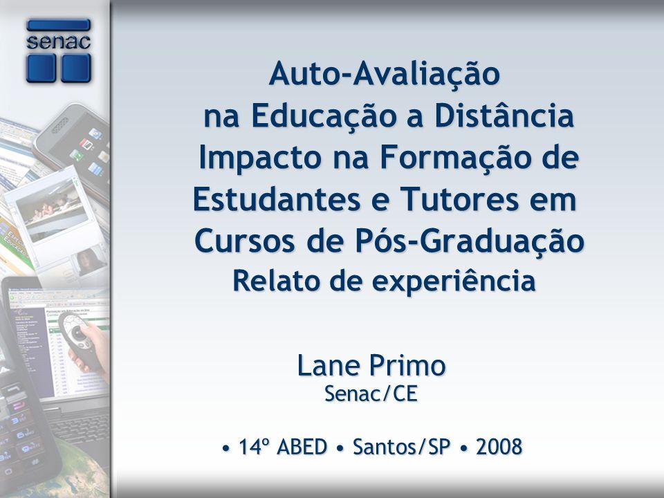 Auto-Avaliação na Educação a Distância Impacto na Formação de Estudantes e Tutores em Cursos de Pós-Graduação Relato de experiência Lane Primo Senac/C