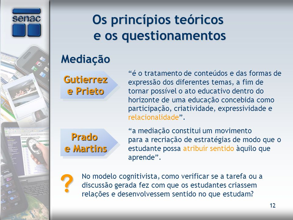 12 Os princípios teóricos e os questionamentos Mediação é o tratamento de conteúdos e das formas de expressão dos diferentes temas, a fim de tornar po