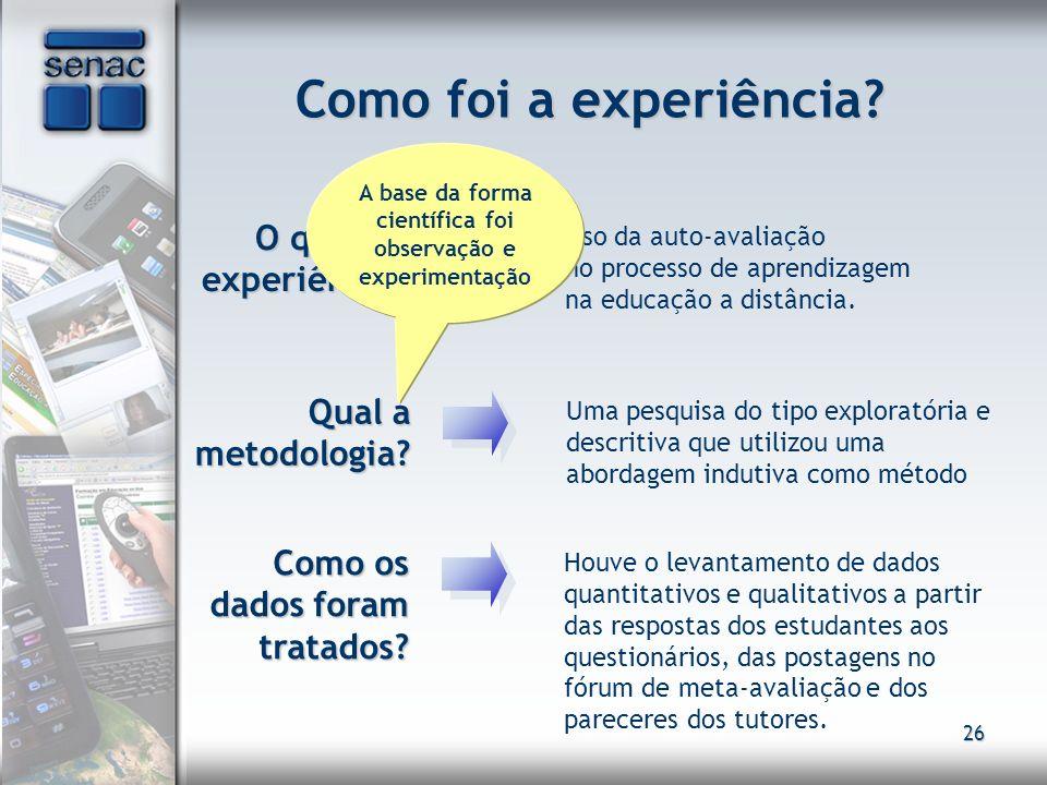 26 Como foi a experiência? O que é a experiência? O que é a experiência? Uso da auto-avaliação no processo de aprendizagem na educação a distância. Qu