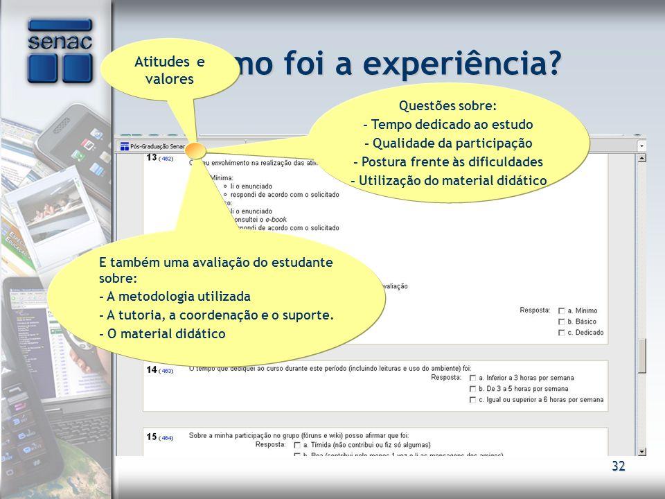 32 Como foi a experiência? Atitudes e valores E também uma avaliação do estudante sobre: - A metodologia utilizada - A tutoria, a coordenação e o supo