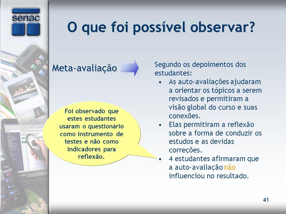 41 O que foi possível observar? Meta-avaliação Meta-avaliação Segundo os depoimentos dos estudantes: As auto-avaliações ajudaram a orientar os tópicos
