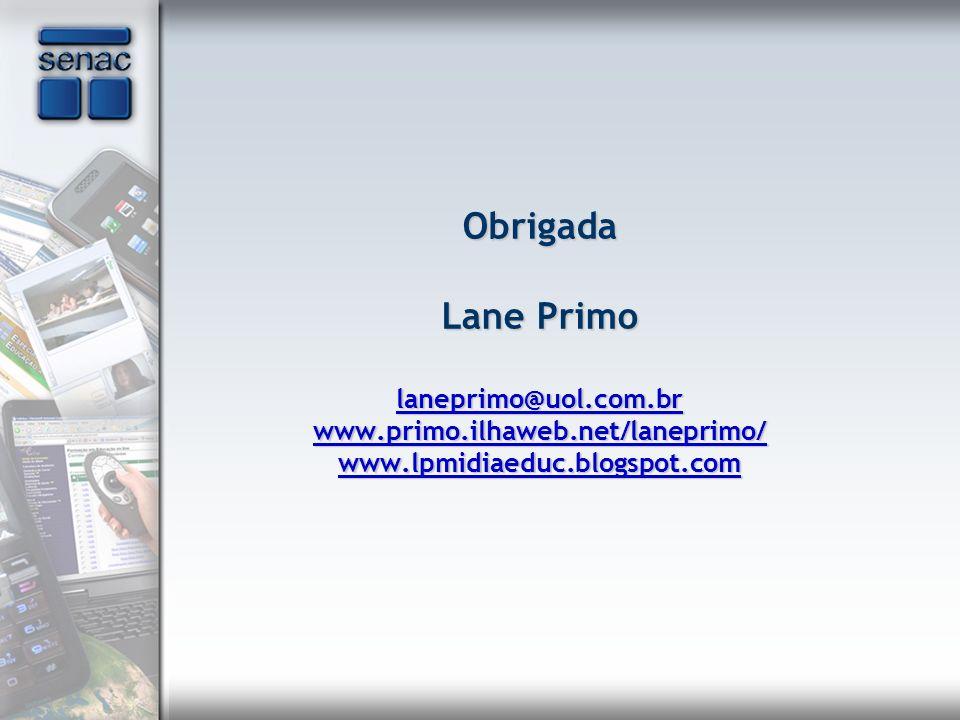 Obrigada Lane Primo laneprimo@uol.com.br www.primo.ilhaweb.net/laneprimo/ www.lpmidiaeduc.blogspot.com laneprimo@uol.com.br www.primo.ilhaweb.net/lane