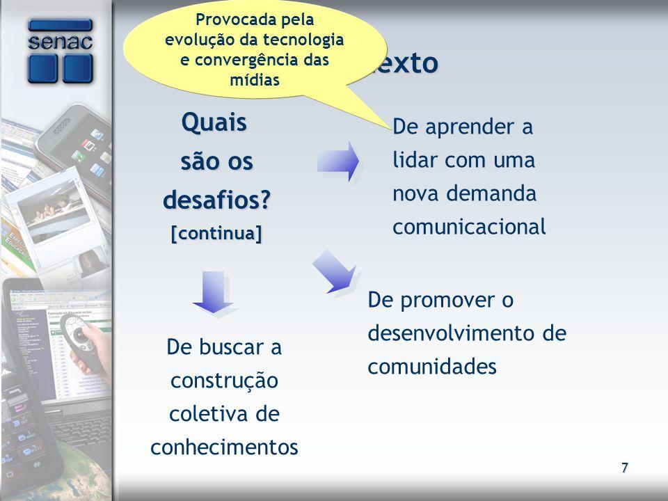 7 O Contexto Quais são os desafios? [continua] Quais são os desafios? [continua] De aprender a lidar com uma nova demanda comunicacional Provocada pel