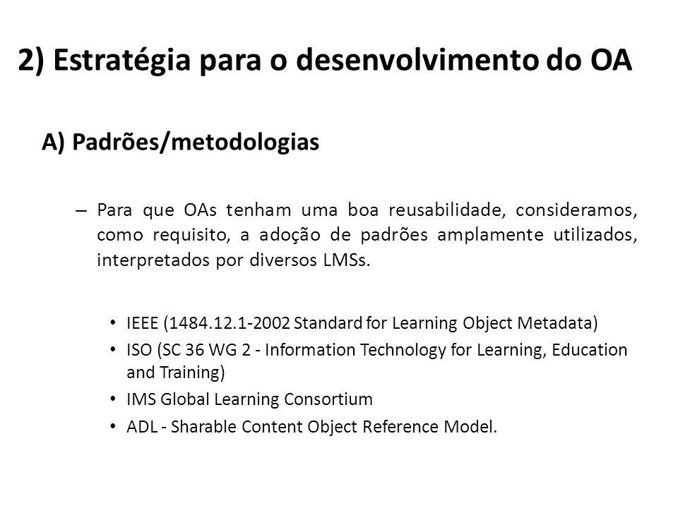 A) Padrões/metodologias – Para que OAs tenham uma boa reusabilidade, consideramos, como requisito, a adoção de padrões amplamente utilizados, interpre