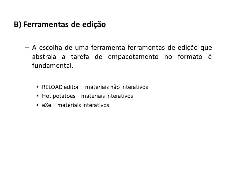 B) Ferramentas de edição – A escolha de uma ferramenta ferramentas de edição que abstraia a tarefa de empacotamento no formato é fundamental. RELOAD e