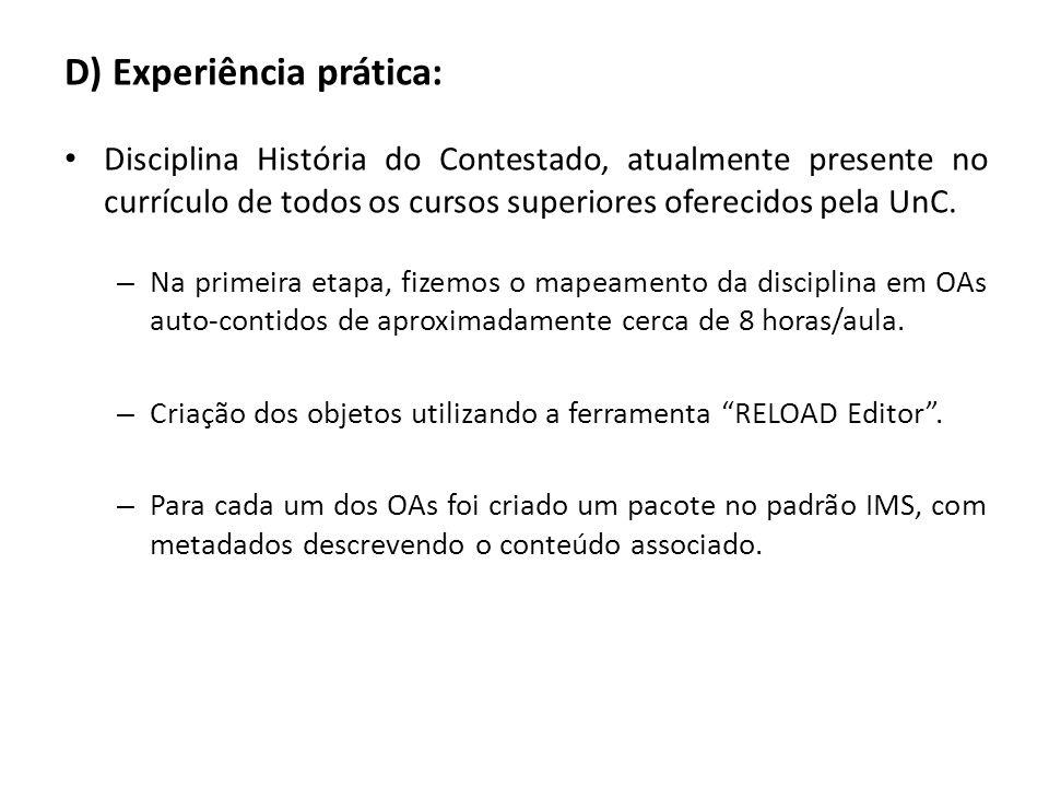 D) Experiência prática: Disciplina História do Contestado, atualmente presente no currículo de todos os cursos superiores oferecidos pela UnC. – Na pr