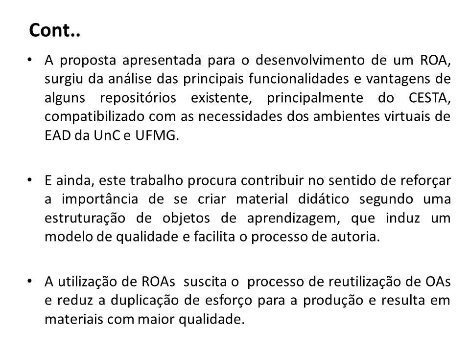 Cont.. A proposta apresentada para o desenvolvimento de um ROA, surgiu da análise das principais funcionalidades e vantagens de alguns repositórios ex