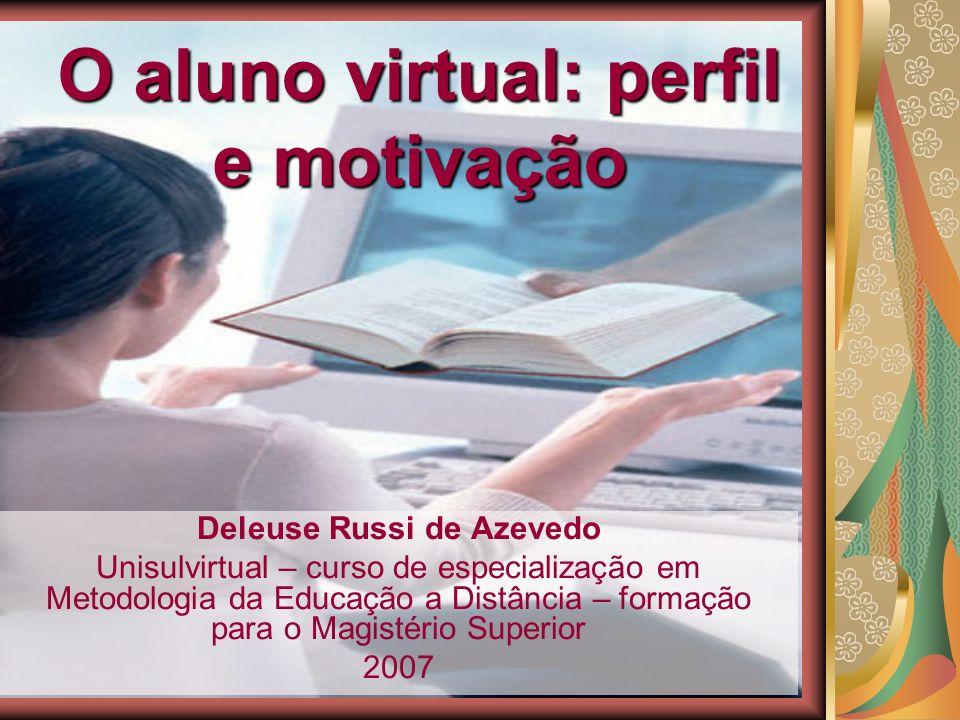 O aluno virtual: perfil e motivação Aquele que não tem condições de freqüentar o ensino convencional o acesso ao ensino, além de ser apontada como uma alternativa de capacitação corporativa e em serviço....