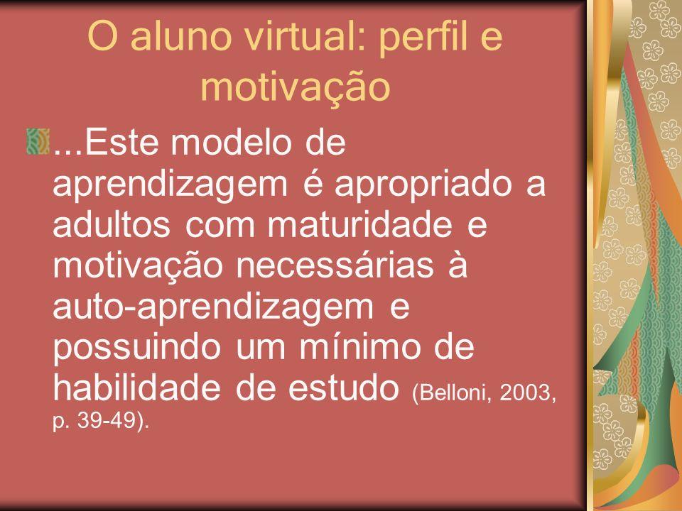 O aluno virtual: perfil e motivação...Este modelo de aprendizagem é apropriado a adultos com maturidade e motivação necessárias à auto-aprendizagem e