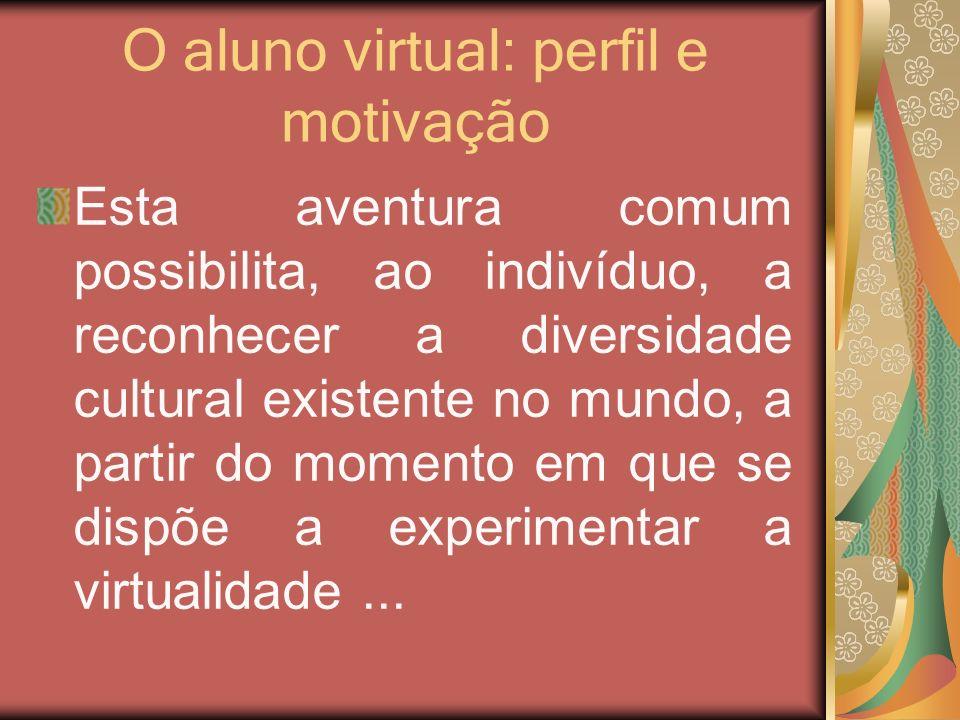 O aluno virtual: perfil e motivação Esta aventura comum possibilita, ao indivíduo, a reconhecer a diversidade cultural existente no mundo, a partir do