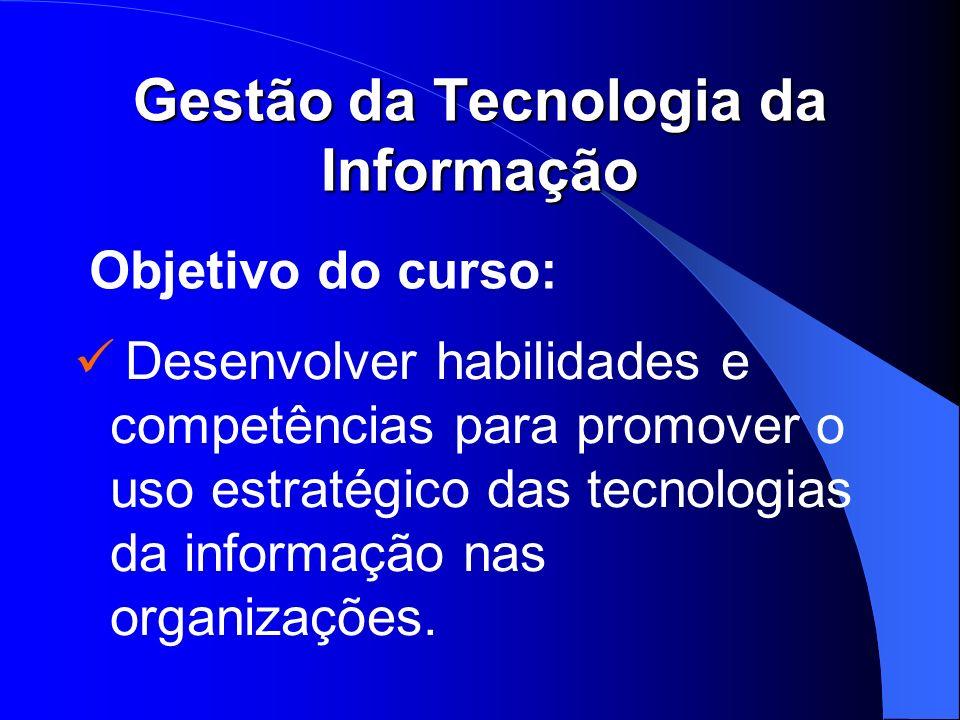 Gestão da Tecnologia da Informação Desenvolver habilidades e competências para promover o uso estratégico das tecnologias da informação nas organizaçõ