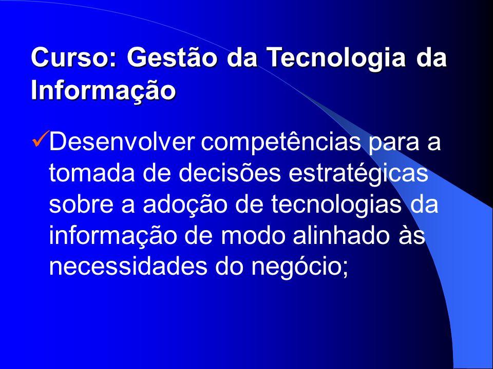 Desenvolver competências para a tomada de decisões estratégicas sobre a adoção de tecnologias da informação de modo alinhado às necessidades do negóci