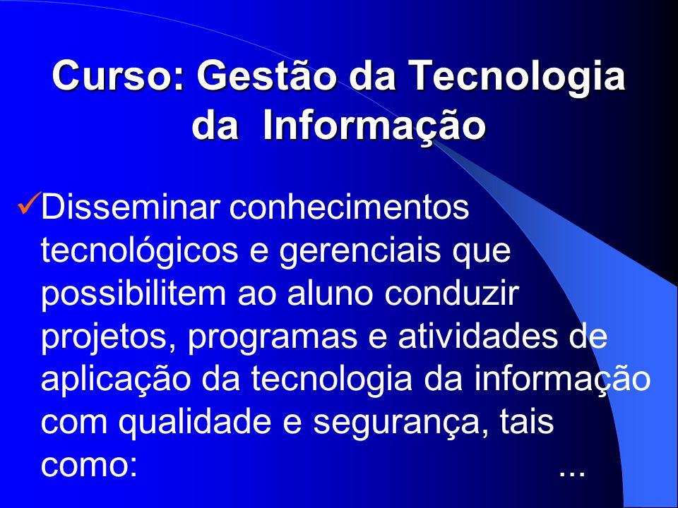 Disseminar conhecimentos tecnológicos e gerenciais que possibilitem ao aluno conduzir projetos, programas e atividades de aplicação da tecnologia da i
