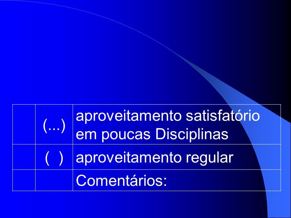 (...) aproveitamento satisfatório em poucas Disciplinas ( )aproveitamento regular Comentários: