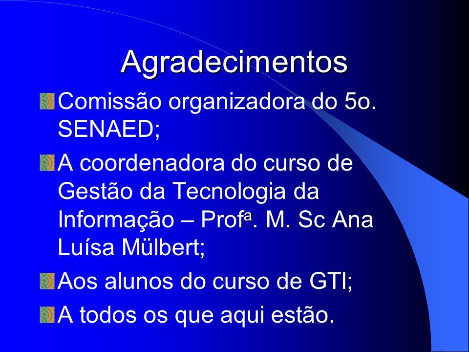 Agradecimentos Comissão organizadora do 5o. SENAED; a A coordenadora do curso de Gestão da Tecnologia da Informação – Prof a. M. Sc Ana Luísa Mülbert;
