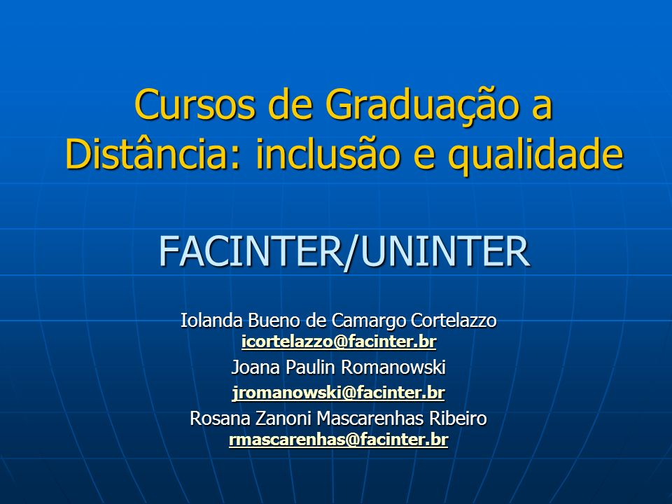 Cursos de Graduação a Distância: inclusão e qualidade FACINTER/UNINTER Iolanda Bueno de Camargo Cortelazzo icortelazzo@facinter.br icortelazzo@facinte