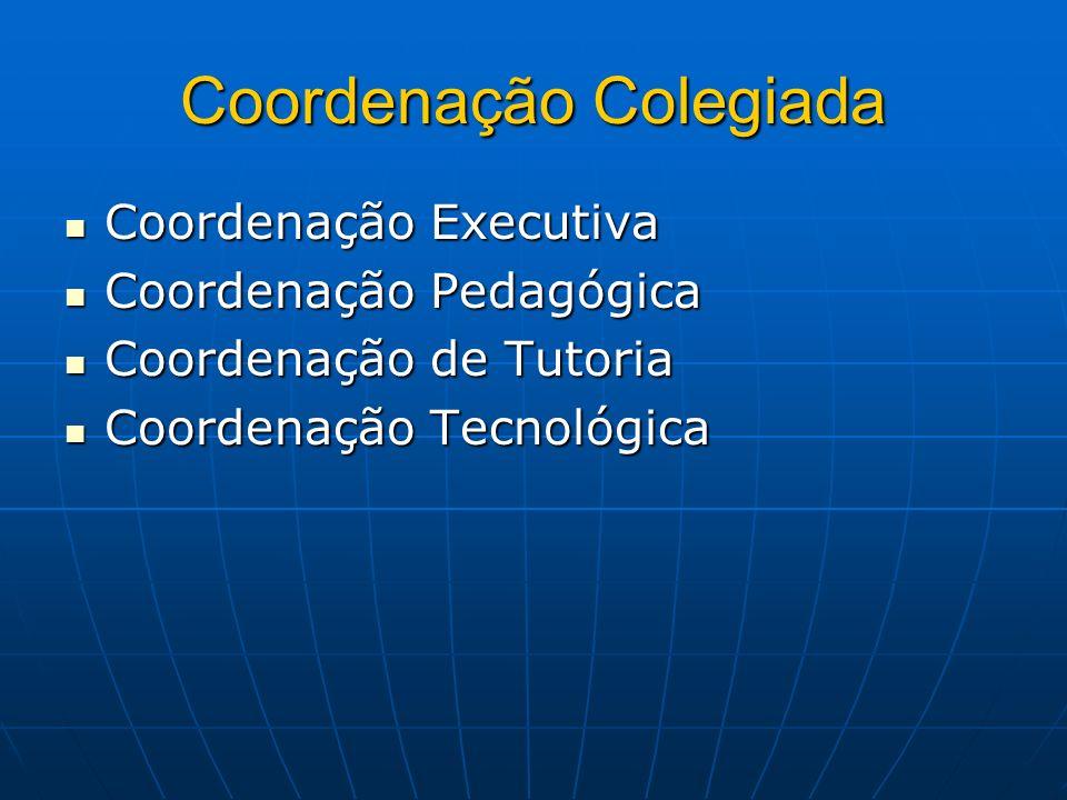 Coordenação Colegiada Coordenação Executiva Coordenação Executiva Coordenação Pedagógica Coordenação Pedagógica Coordenação de Tutoria Coordenação de