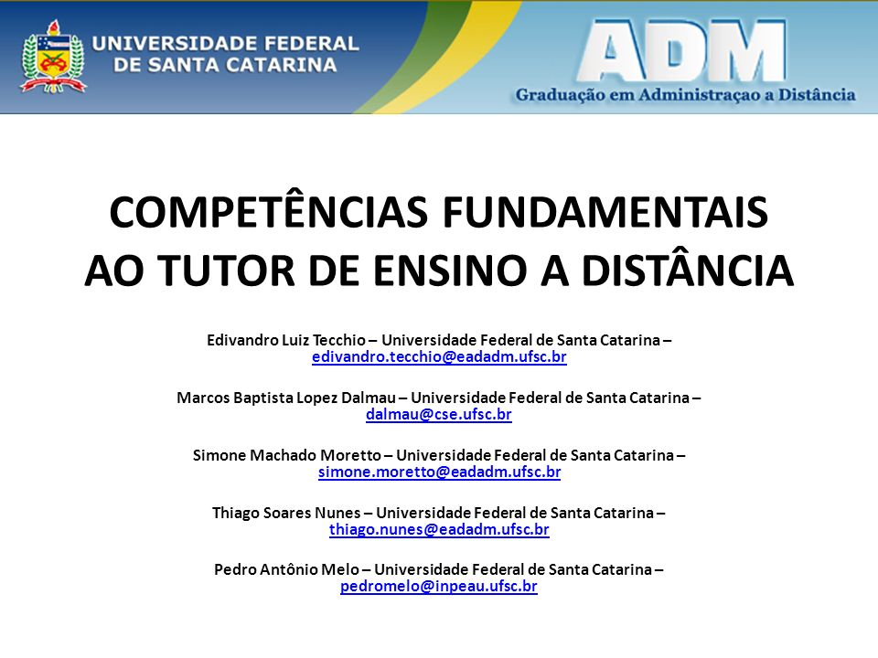 COMPETÊNCIAS FUNDAMENTAIS AO TUTOR DE ENSINO A DISTÂNCIA Edivandro Luiz Tecchio – Universidade Federal de Santa Catarina – edivandro.tecchio@eadadm.uf