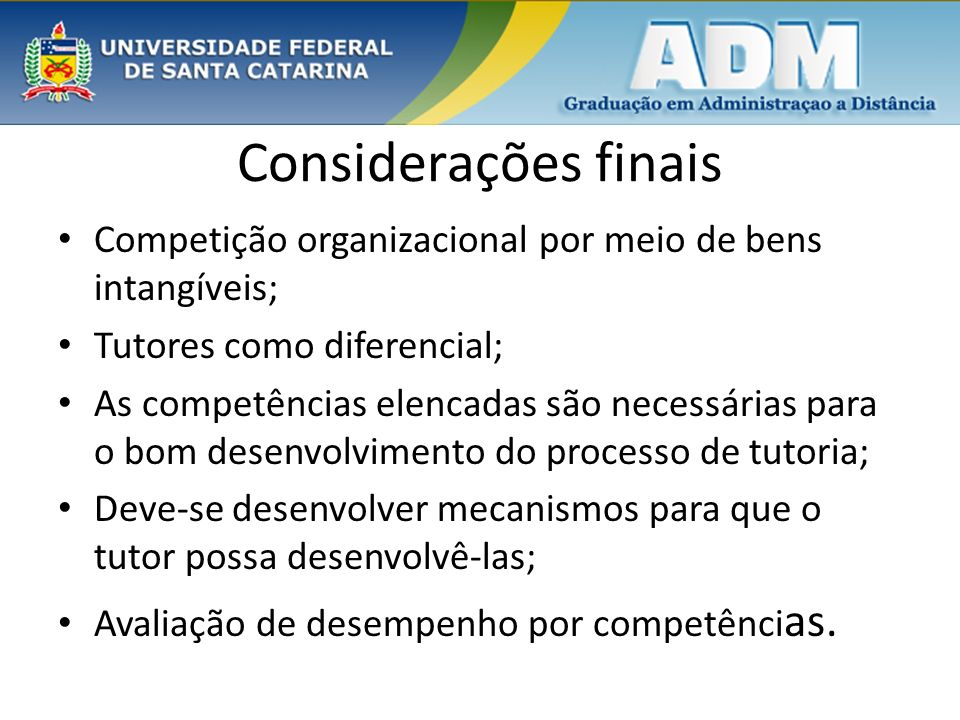 Considerações finais Competição organizacional por meio de bens intangíveis; Tutores como diferencial; As competências elencadas são necessárias para