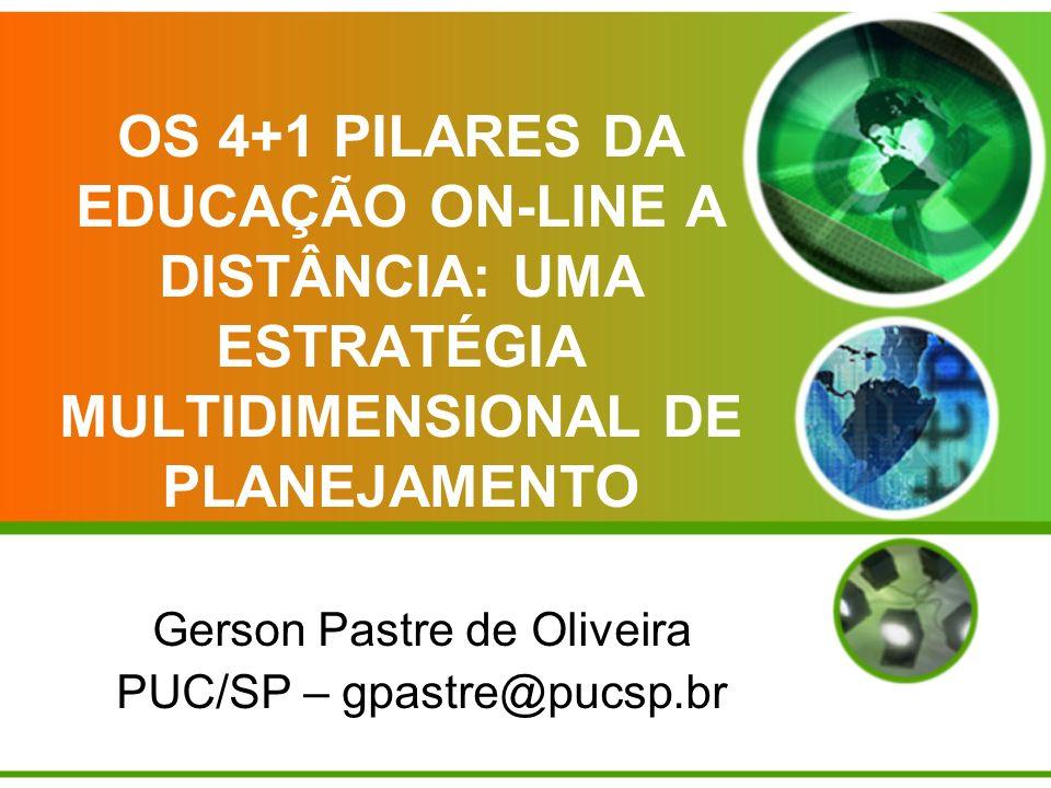 OS 4+1 PILARES DA EDUCAÇÃO ON-LINE A DISTÂNCIA: UMA ESTRATÉGIA MULTIDIMENSIONAL DE PLANEJAMENTO Gerson Pastre de Oliveira PUC/SP – gpastre@pucsp.br