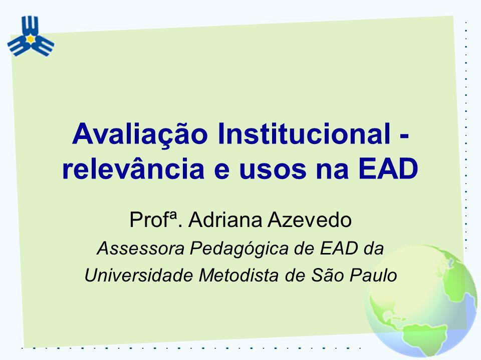 Avaliação Institucional na EAD Metodista Metodologia: As áreas envolvidas diretamente com a EAD – Secretaria Acadêmica, Suporte Financeiro e Suporte Técnico, também produzem seu relatório, com parâmetros semelhantes aos dos cursos;