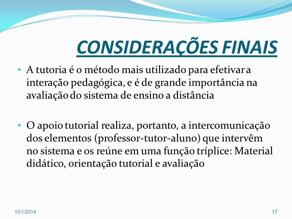 CONSIDERAÇÕES FINAIS A tutoria é o método mais utilizado para efetivar a interação pedagógica, e é de grande importância na avaliação do sistema de en
