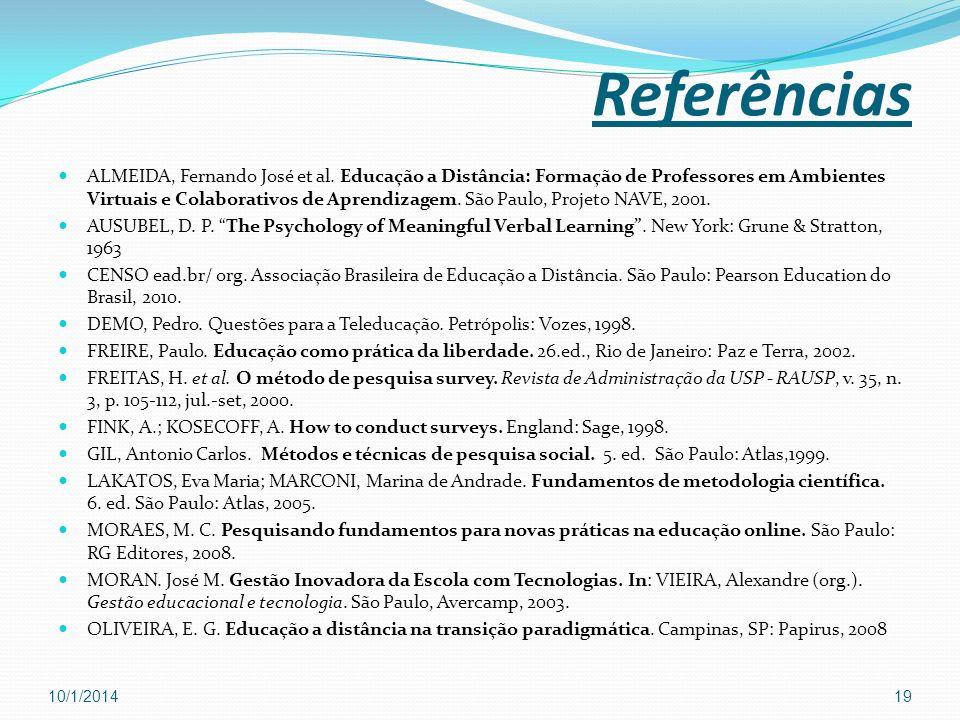 Referências ALMEIDA, Fernando José et al. Educação a Distância: Formação de Professores em Ambientes Virtuais e Colaborativos de Aprendizagem. São Pau