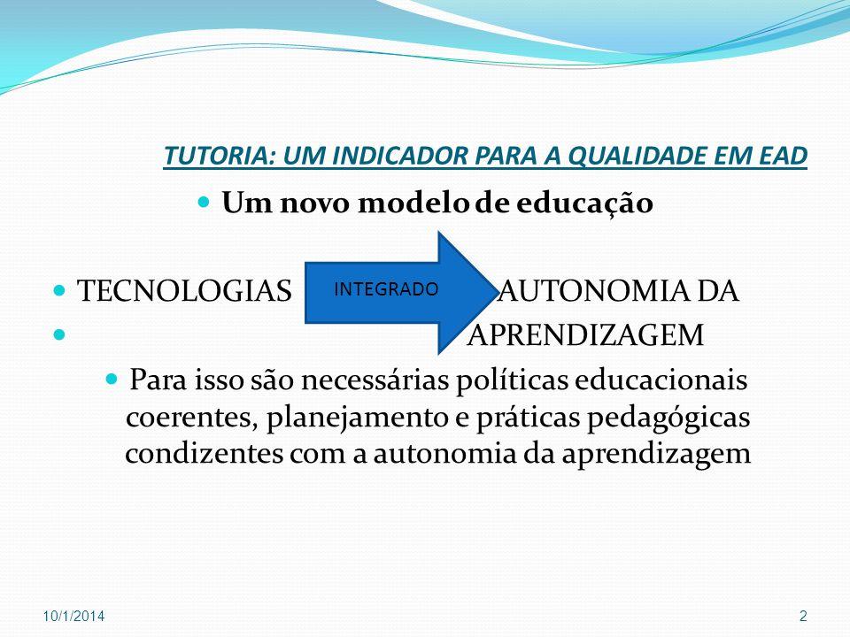 TUTORIA: UM INDICADOR PARA A QUALIDADE EM EAD Um novo modelo de educação TECNOLOGIAS AUTONOMIA DA APRENDIZAGEM Para isso são necessárias políticas edu