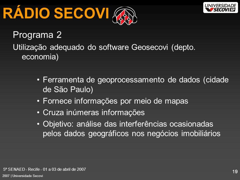 5º SENAED - Recife - 01 a 03 de abril de 2007 19 2007 | Universidade Secovi Programa 2 Utilização adequado do software Geosecovi (depto.