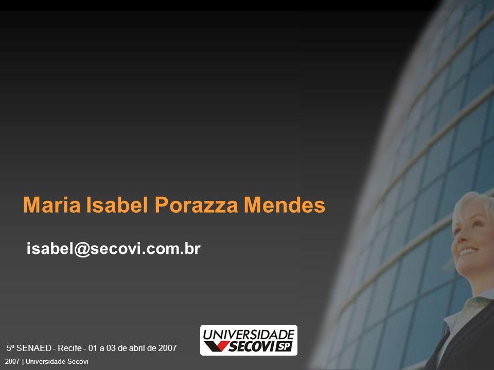 5º SENAED - Recife - 01 a 03 de abril de 2007 25 2007 | Universidade Secovi Maria Isabel Porazza Mendes isabel@secovi.com.br