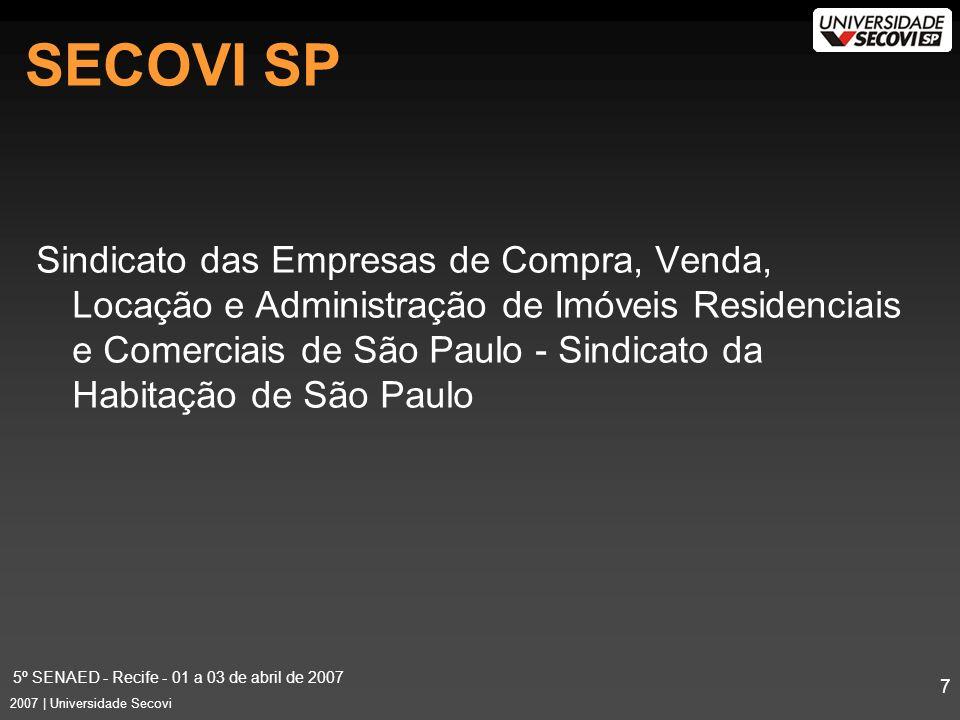 5º SENAED - Recife - 01 a 03 de abril de 2007 7 2007 | Universidade Secovi SECOVI SP Sindicato das Empresas de Compra, Venda, Locação e Administração de Imóveis Residenciais e Comerciais de São Paulo - Sindicato da Habitação de São Paulo