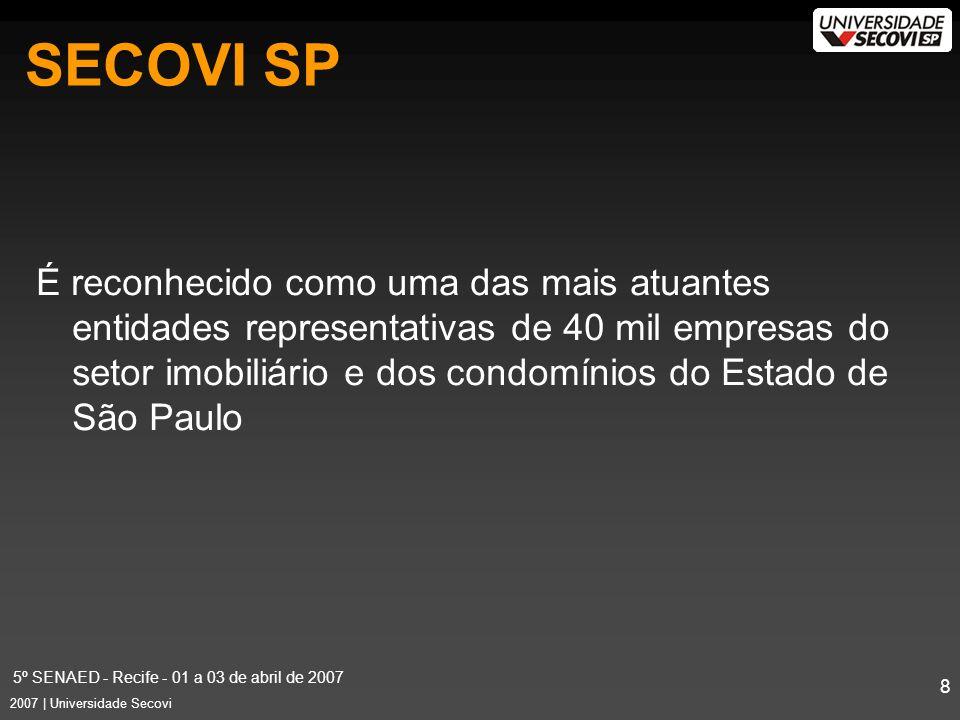 5º SENAED - Recife - 01 a 03 de abril de 2007 8 2007 | Universidade Secovi É reconhecido como uma das mais atuantes entidades representativas de 40 mil empresas do setor imobiliário e dos condomínios do Estado de São Paulo SECOVI SP