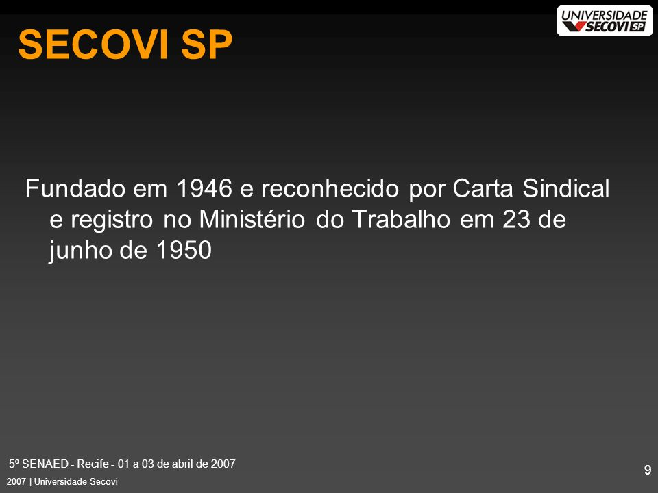 5º SENAED - Recife - 01 a 03 de abril de 2007 9 2007 | Universidade Secovi Fundado em 1946 e reconhecido por Carta Sindical e registro no Ministério do Trabalho em 23 de junho de 1950 SECOVI SP