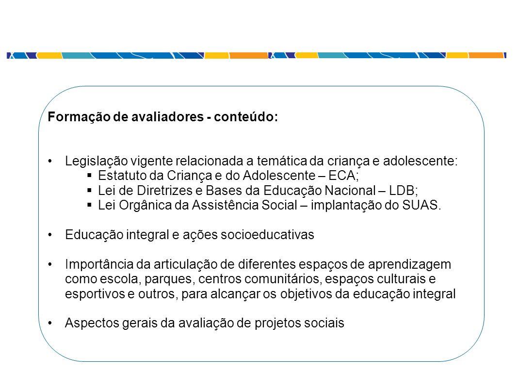 Formação de avaliadores - conteúdo: Legislação vigente relacionada a temática da criança e adolescente: Estatuto da Criança e do Adolescente – ECA; Le