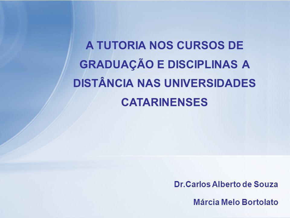 A TUTORIA NOS CURSOS DE GRADUAÇÃO E DISCIPLINAS A DISTÂNCIA NAS UNIVERSIDADES CATARINENSES Dr.Carlos Alberto de Souza Márcia Melo Bortolato