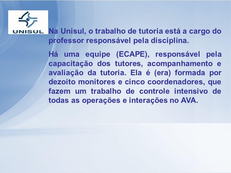 Na Unisul, o trabalho de tutoria está a cargo do professor responsável pela disciplina. Há uma equipe (ECAPE), responsável pela capacitação dos tutore