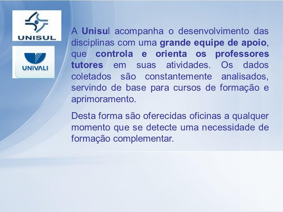 A Unisul acompanha o desenvolvimento das disciplinas com uma grande equipe de apoio, que controla e orienta os professores tutores em suas atividades.
